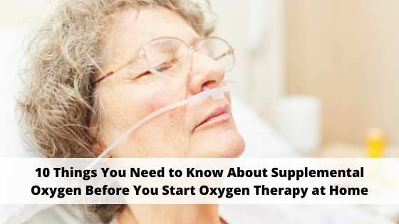 10 Things You Need to Know About Supplemental Oxygen Before You Start Oxygen Therapy at Home
