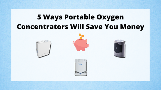 5 Ways Portable Oxygen Concentrators Will Save You Money