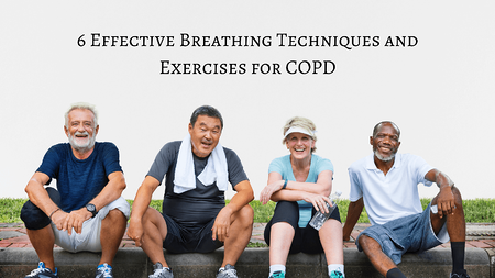 6 Effective Breathing Techniques and Exercises for COPD
