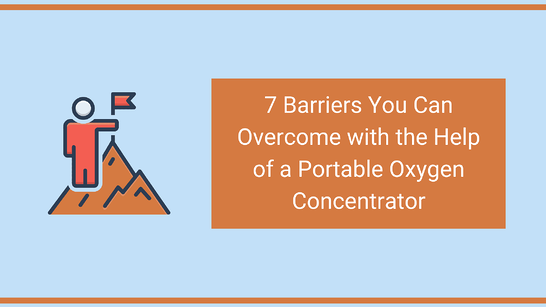 7 Barriers You Can Overcome with the Help of a Portable Oxygen Concentrator