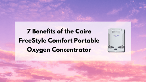 7 Benefits of the Caire FreeStyle Comfort Portable Oxygen Concentrator