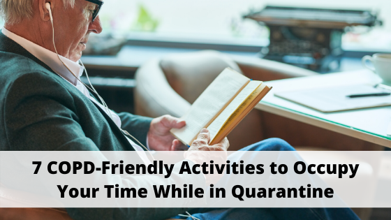 7 COPD-Friendly Activities to Occupy Your Time While in Quarantine