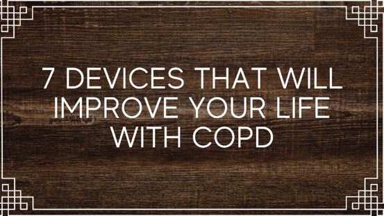 7 Devices That Will Improve Your Life With COPD