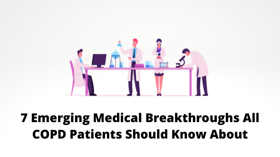 7 Emerging Medical Breakthroughs All COPD Patients Should Know About