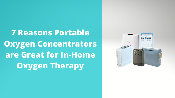 7 Reasons Portable Oxygen Concentrators are Great for In-Home Oxygen Therapy