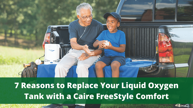 7 Reasons to Replace Your Liquid Oxygen Tank with a Caire FreeStyle Comfort