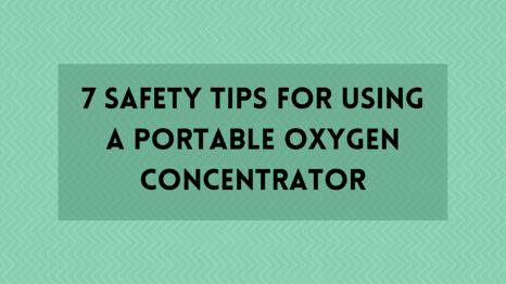 7 Safety Tips for Using a Portable Oxygen Concentrator