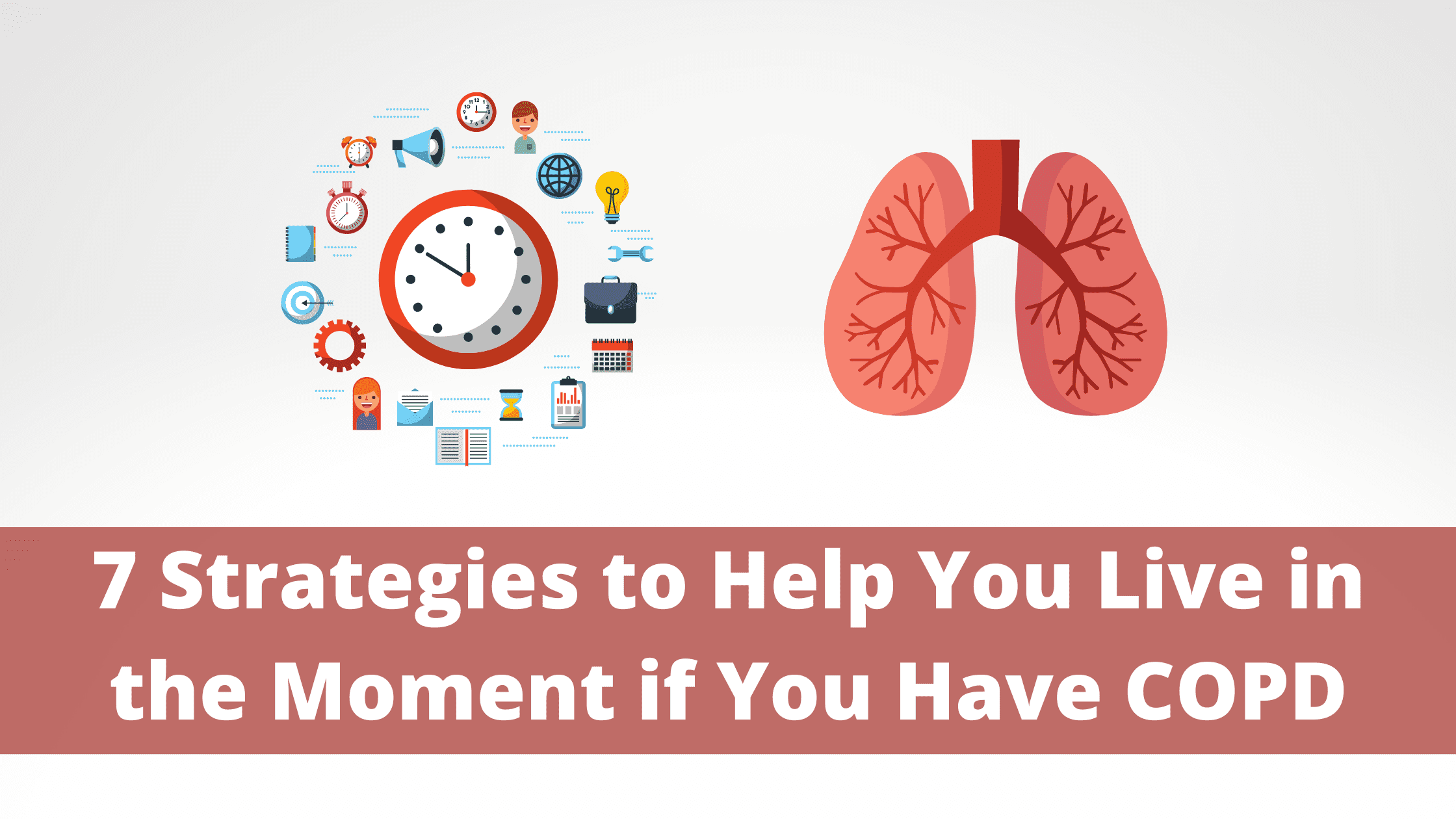 7 Strategies to Help You Live in the Moment if You Have COPD (1)