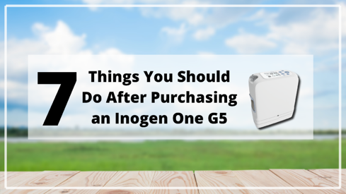7 Things You Should Do After Purchasing an Inogen One G5 Portable Oxygen Concentrator