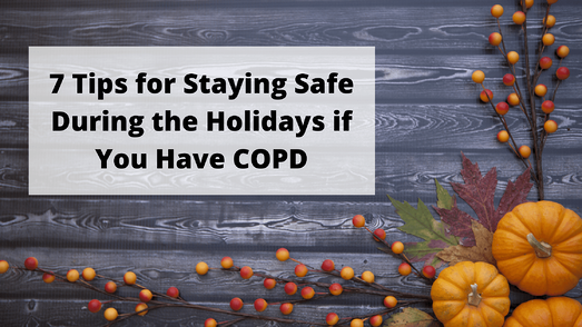 7 Tips for Staying Safe During the Holidays if You Have COPD