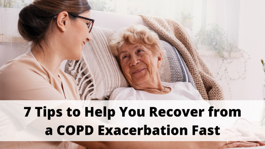 7 Tips to Help You Recover from a COPD Exacerbation Fast