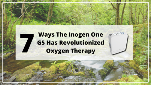 7 Ways The Inogen One G5 Has Revolutionized Oxygen Therapy