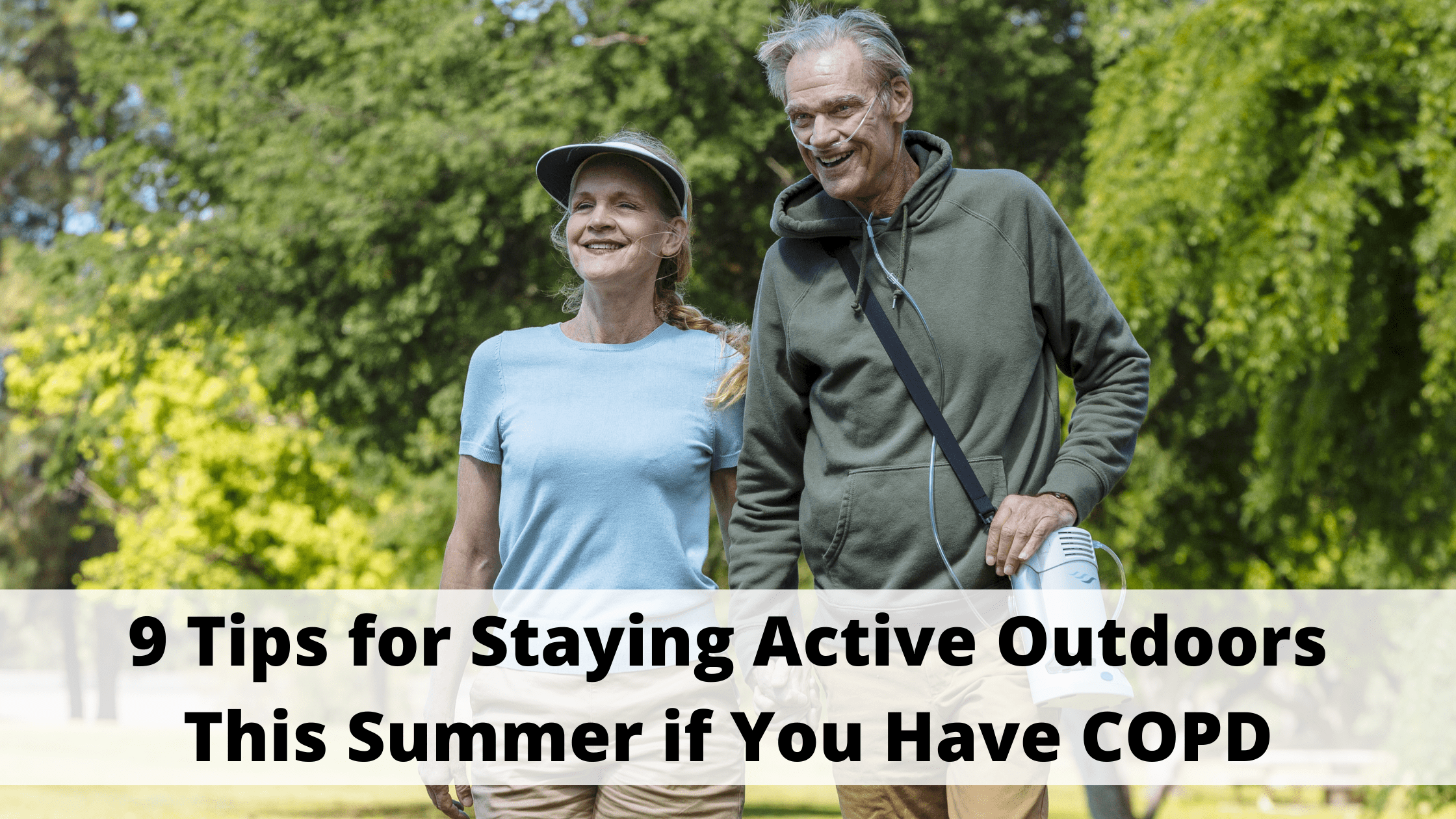 9 Tips for Staying Active Outdoors This Summer if You Have COPD