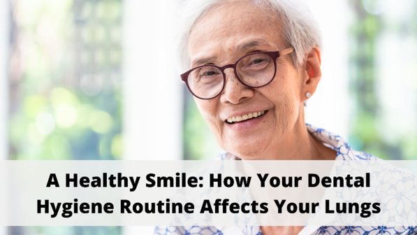 A Healthy Smile: How Your Dental Hygiene Routine Affects Your Lungs
