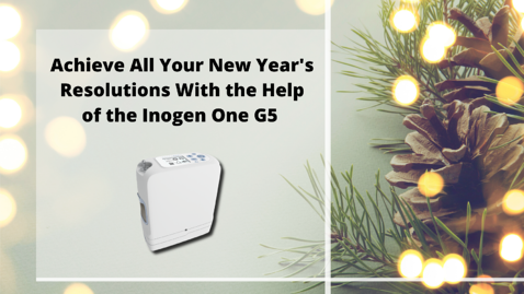 Achieve All Your New Years Resolutions With the Help of the Inogen One G5