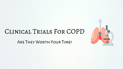 Clinical Trials For COPD: Are They Worth Your Time?