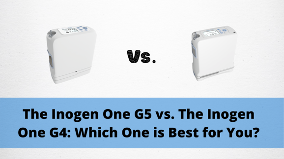 The Inogen One G5 vs. The Inogen One G4: Which One is Best for You?