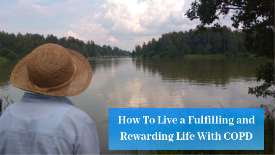 How to live a fulfilling and rewarding life with COPD