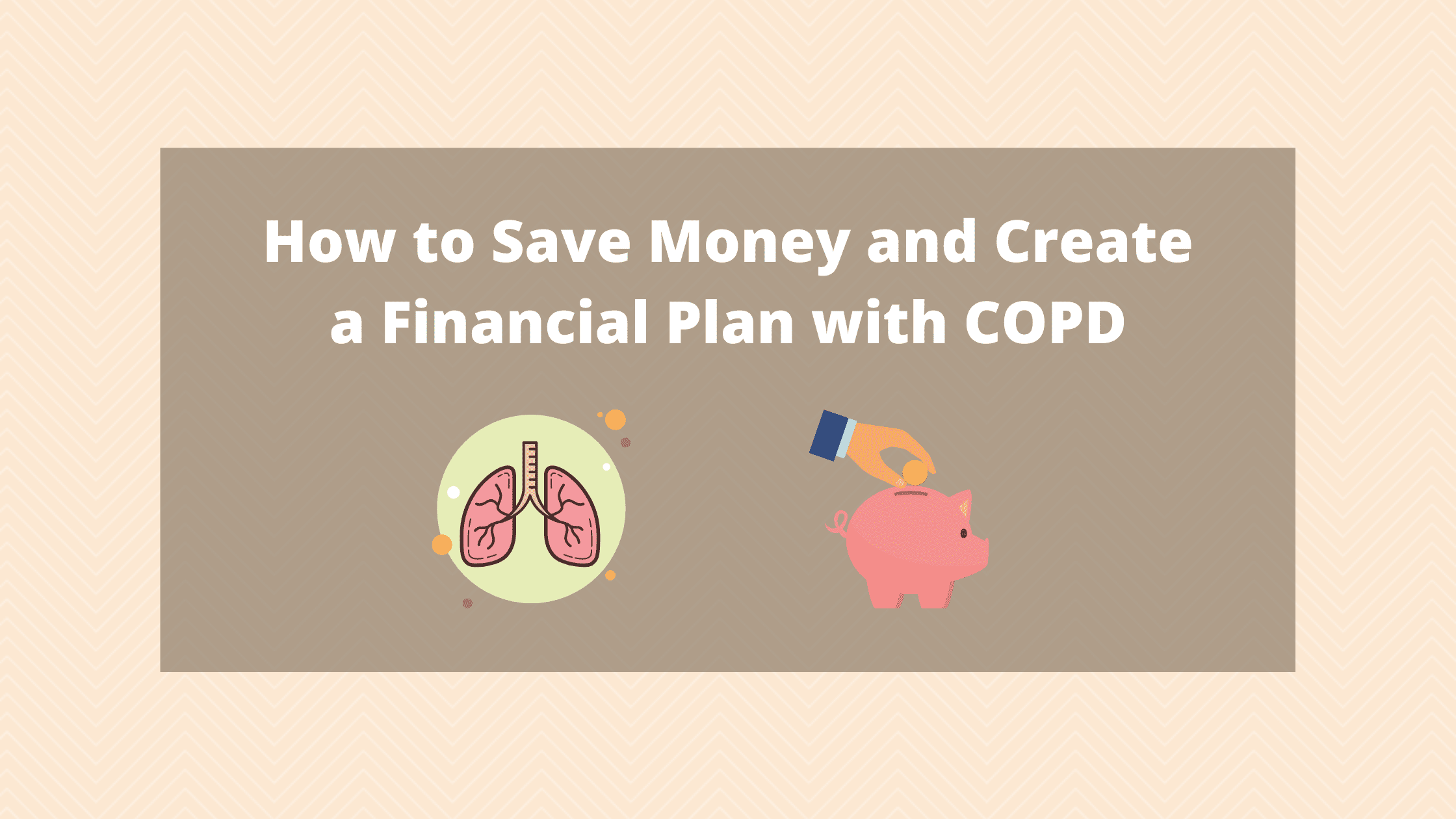 How to Save Money and Create a Financial Plan with COPD