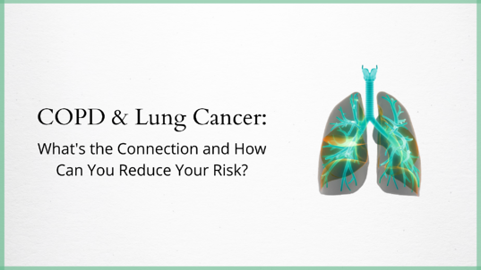 COPD & Lung Cancer_ Whats the Connection and How Can You Reduce Your Risk?