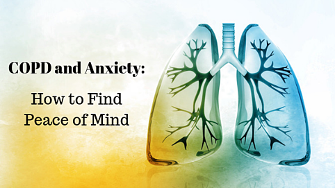 COPD and Anxiety: How to Find Peace of Mind