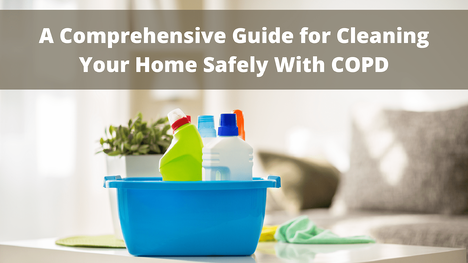 A Comprehensive Guide for Cleaning Your Home Safely With COPD