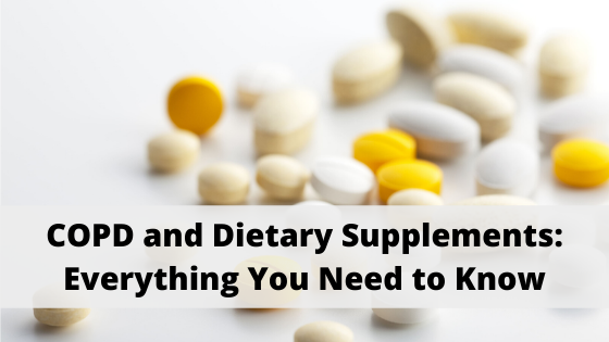 COPD and Dietary Supplements: Everything You Need to Know