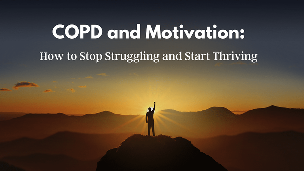 COPD and Motivation: How to Stop Struggling and Start Thriving