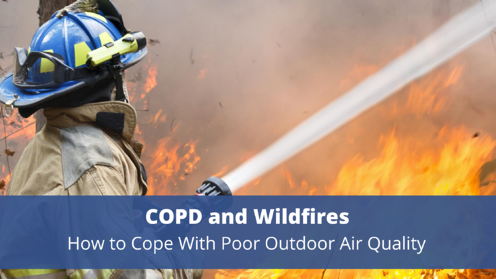 COPD and Wildfires: How to Cope With Poor Outdoor Air Quality