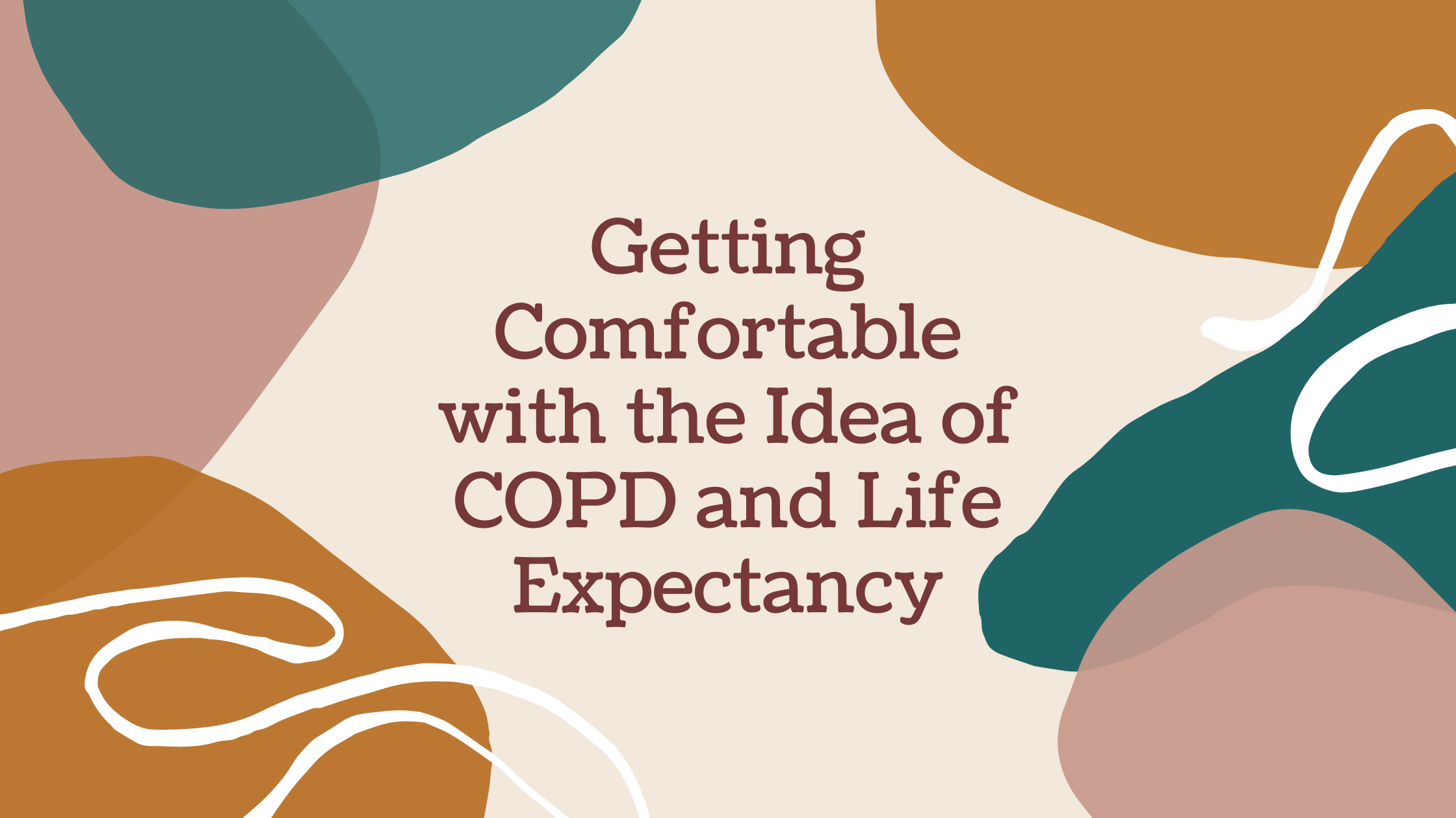Getting Comfortable with the Idea of COPD and Life Expectancy