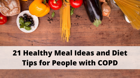 Elevate Your Nutrition with These 21 Healthy Meal Ideas and Diet Tips for People with COPD