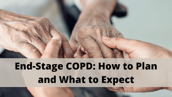End-Stage COPD: How to Plan and What to Expect