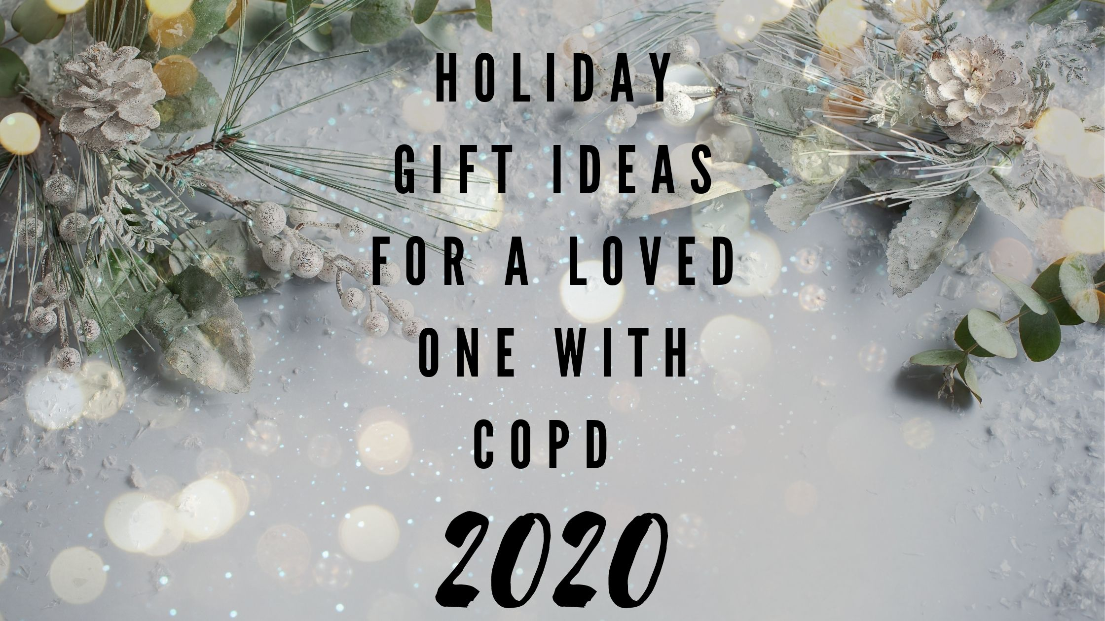 Holiday 2020 Gift Ideas for a Loved One with COPD