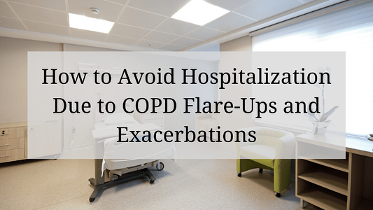 How to Avoid Hospitalization Due to COPD Flare-Ups and Exacerbations