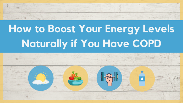 How to Boost Your Energy Levels Naturally if You Have COPD