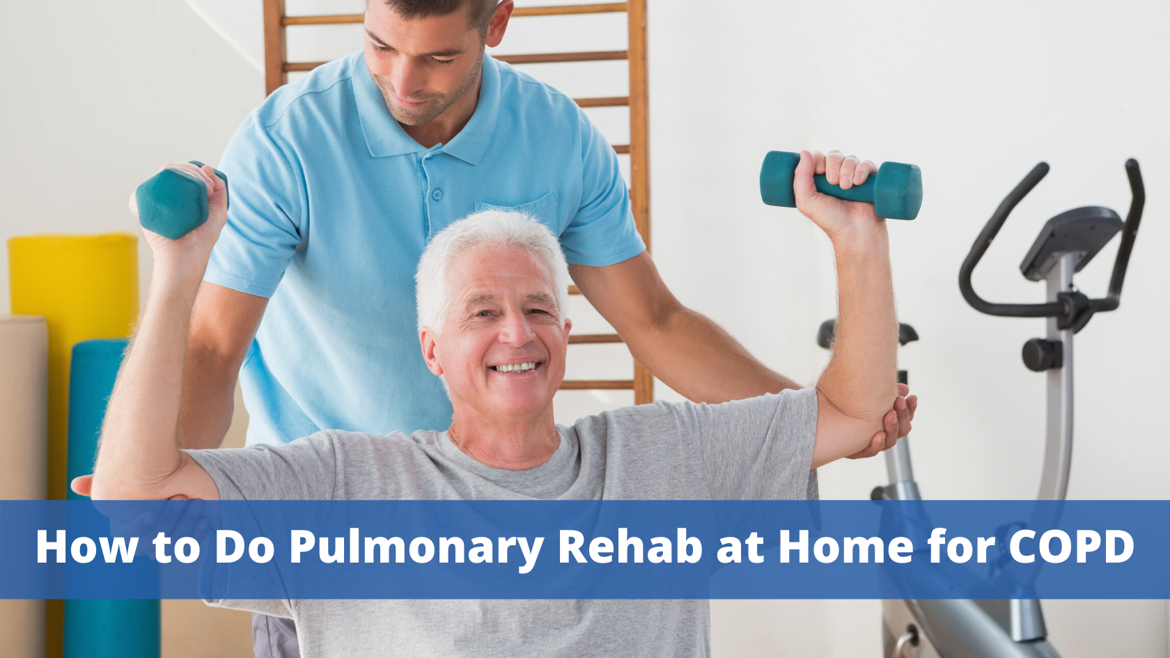 How to Do Pulmonary Rehab at Home for COPD