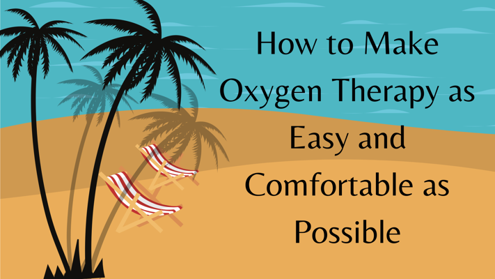 How to Make Oxygen Therapy as Easy and Comfortable as Possible
