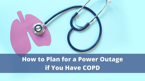 How to Plan for a Power Outage if You Have COPD