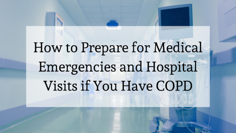 How to Prepare for Medical Emergencies and Hospital Visits if You Have COPD