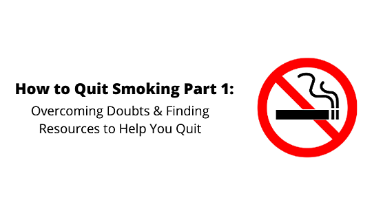 How to Quit Smoking Part 1: Overcoming Doubts & Finding Resources to Help You Quit