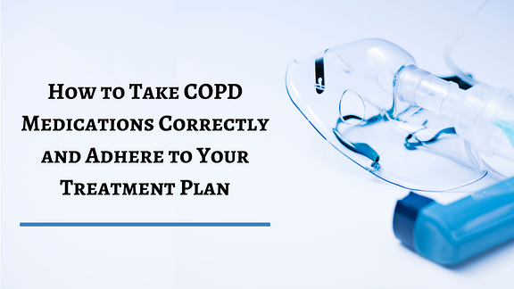 How to Take COPD Medications Correctly & Adhere to Your Treatment Plan