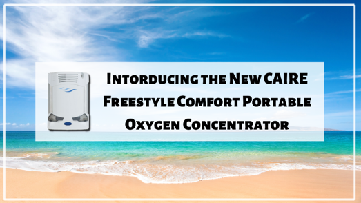 Intorducing the New CAIRE Freestyle Comfort Portable Oxygen Concentrator