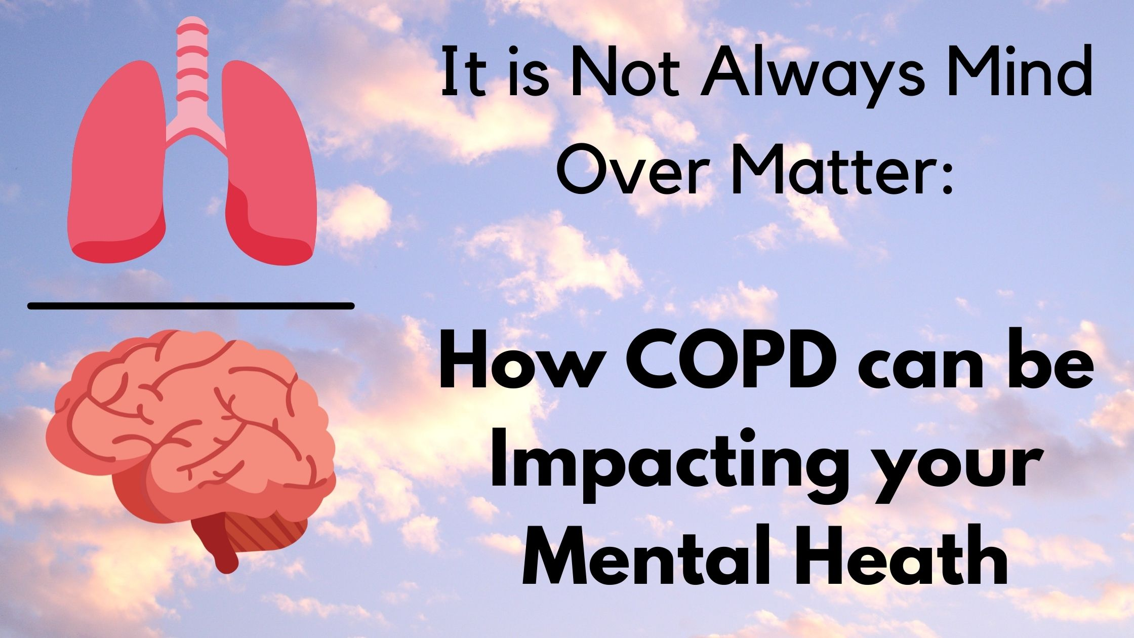It is Not Always Mind Over Matter How COPD can be Impacting your Mental Heath