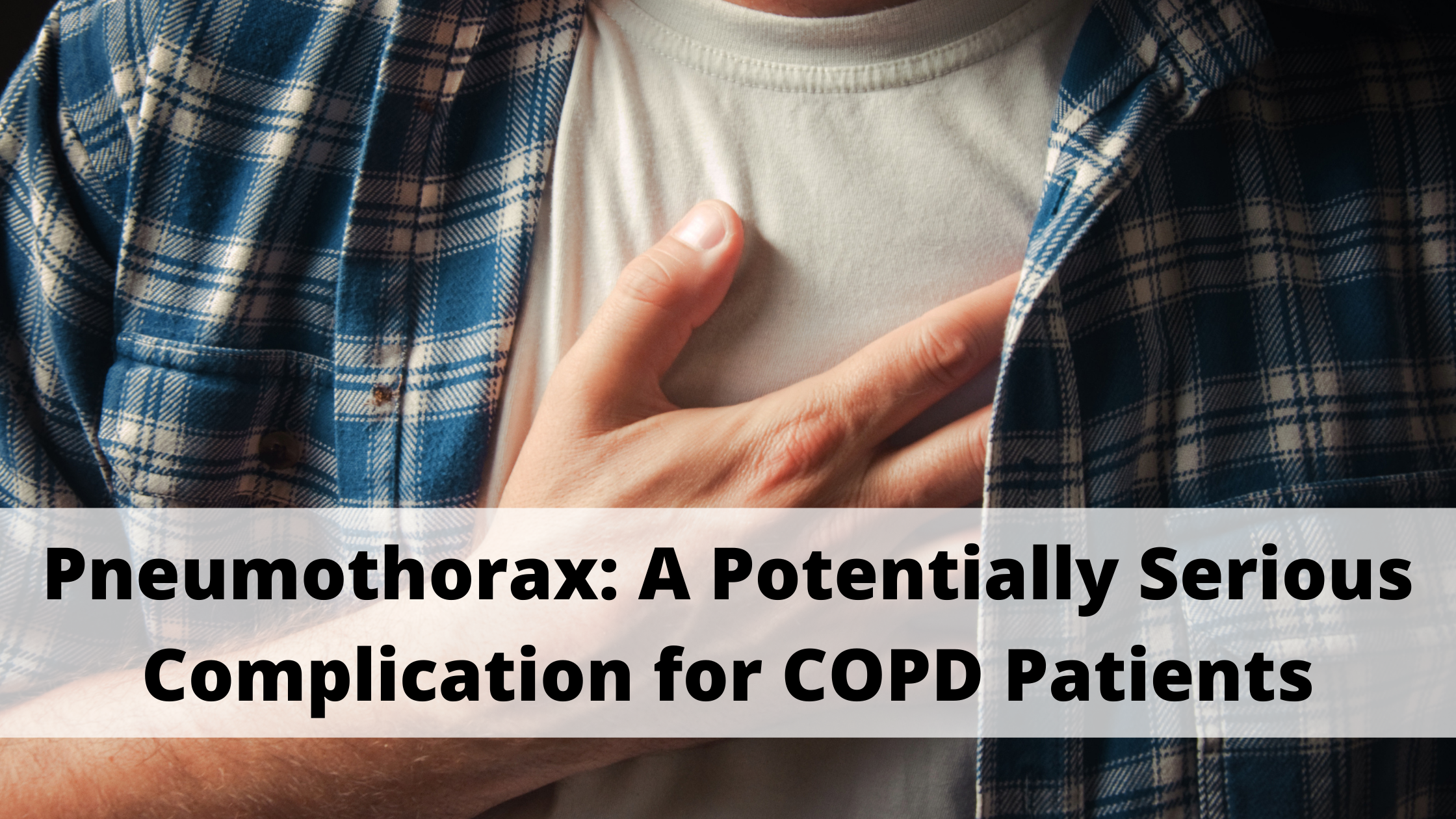 Pneumothorax: A Potentially Serious Complication for COPD Patients