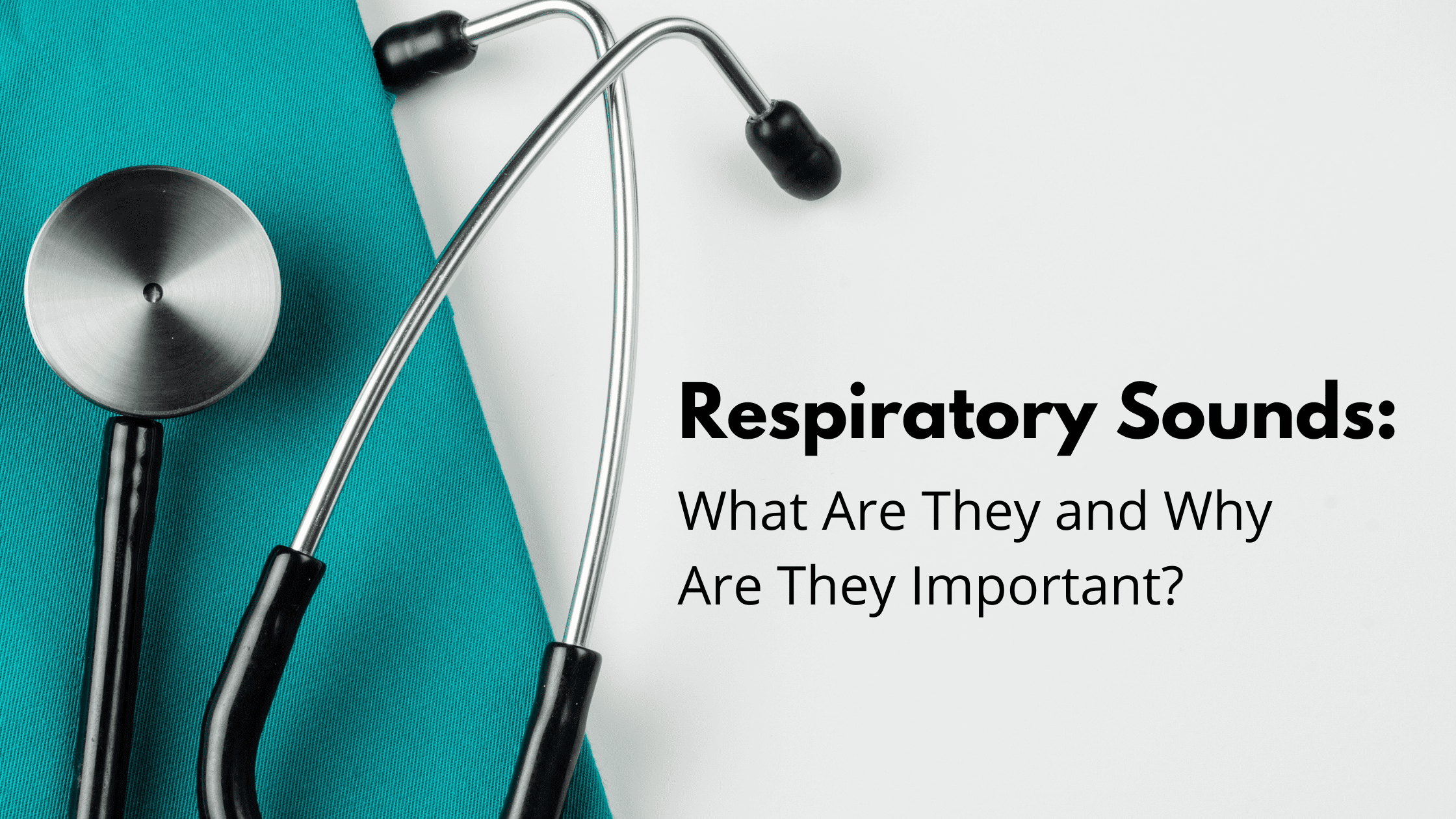 Respiratory Sounds What Are They and Why Are They Important