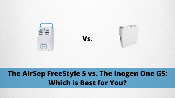 The AirSep FreeStyle 5 vs. The Inogen One G5: Which is Best for You?