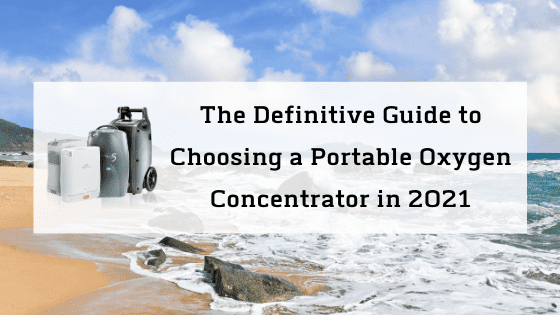 The Definitive Guide to Choosing a Portable Oxygen Concentrator in 2021