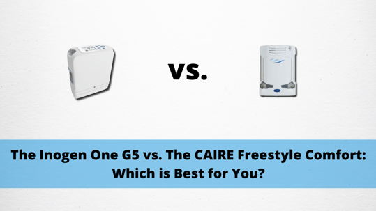 The Inogen One G5 vs. The CAIRE Freestyle Comfort: Which is Best for You?