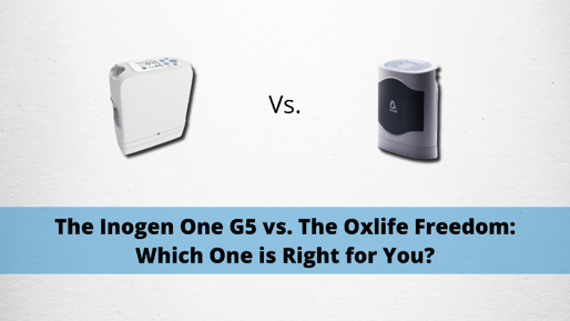 The Inogen One G5 vs. The Oxlife Freedom: Which One is Right for You