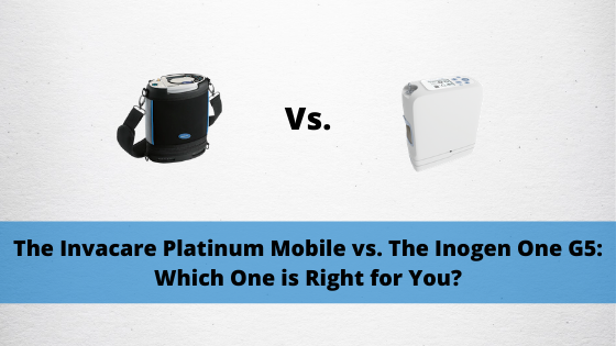 The Invacare Platinum Mobile vs. The Inogen One G5: Which One is Right for You?